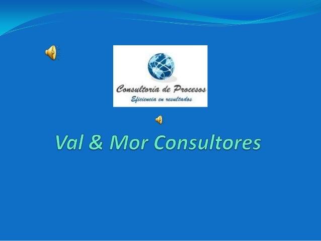 Quienes SomosVal & Mor ConsultoresSomos una empresa dedicada a desarrollar estudios y laboresde consultoría de proyectos d...