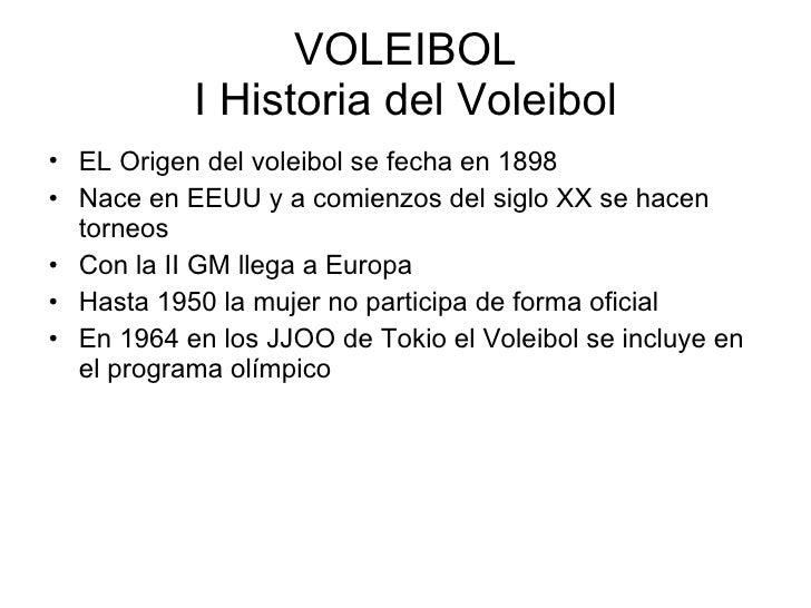 VOLEIBOL I Historia del Voleibol <ul><li>EL Origen del voleibol se fecha en 1898  </li></ul><ul><li>Nace en EEUU y a comie...