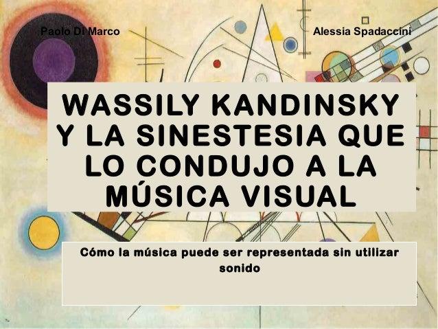 WASSILY KANDINSKY Y LA SINESTESIA QUE LO CONDUJO A LA MÚSICA VISUAL Cómo la música puede ser representada sin utilizar son...