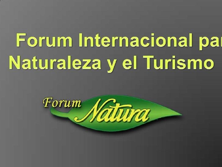 Forum Internacional para la <br />Naturaleza y el Turismo<br />
