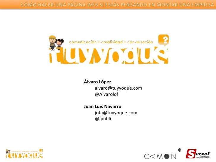 Álvaro López [email_address] @Alvarolof Juan Luis Navarro [email_address] @jpubli