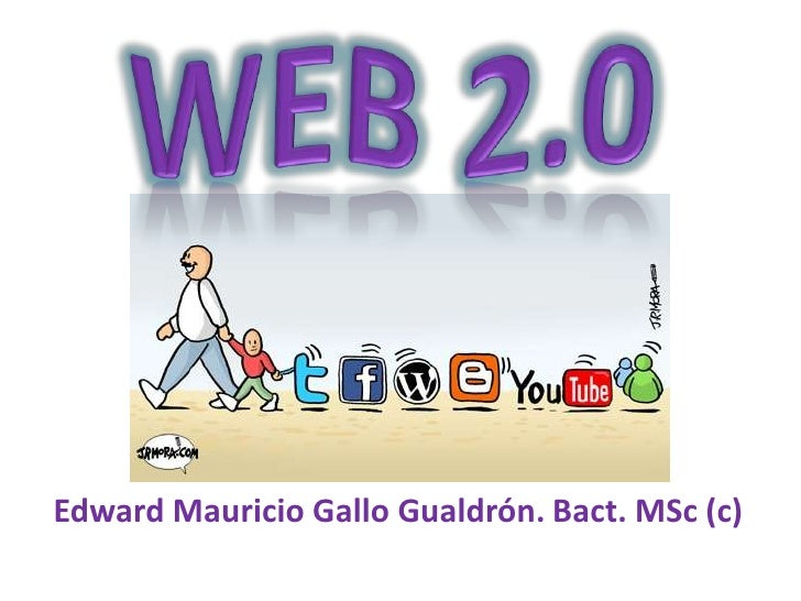 WEB 2.0<br /> Edward Mauricio Gallo Gualdrón. Bact. MSc (c)<br />
