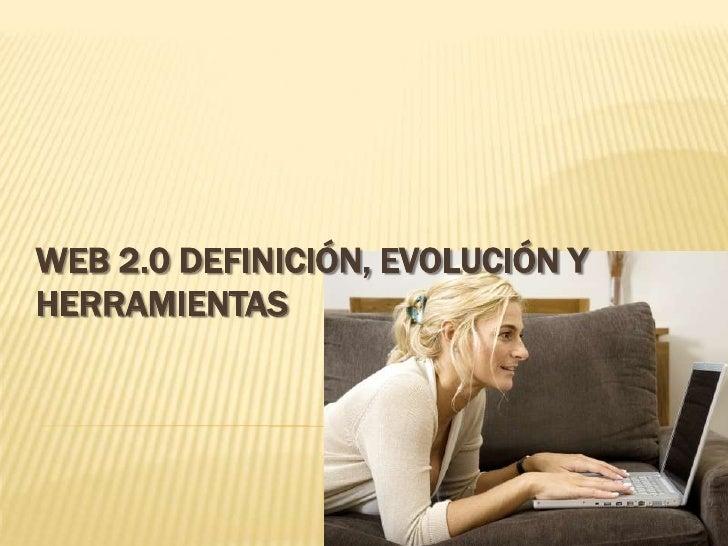 WEB 2.0 DEFINICIÓN, EVOLUCIÓN Y HERRAMIENTAS<br />