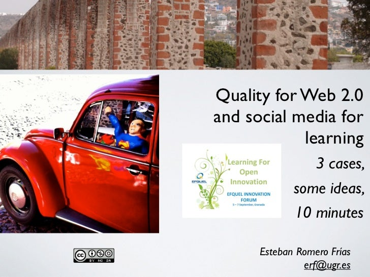 Quality for Web 2.0and social media for            learning                  3 cases,             some ideas,             ...