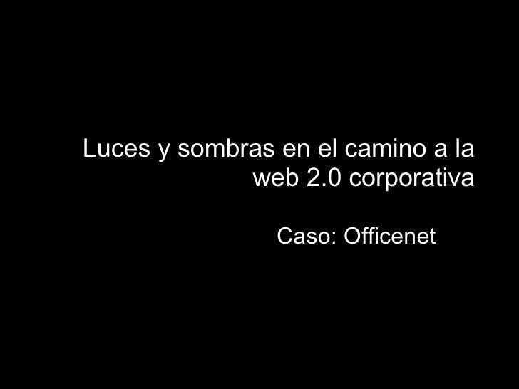 Luces y sombras en el camino a la web 2.0 corporativa Caso: Officenet