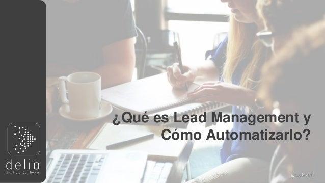 by ¿Qué es Lead Management y Cómo Automatizarlo?
