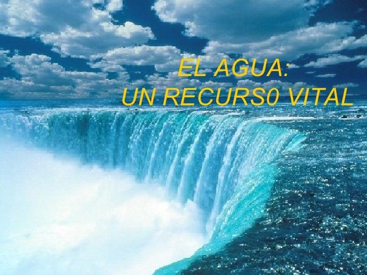 EL AGUA:UN RECURS0 VITAL