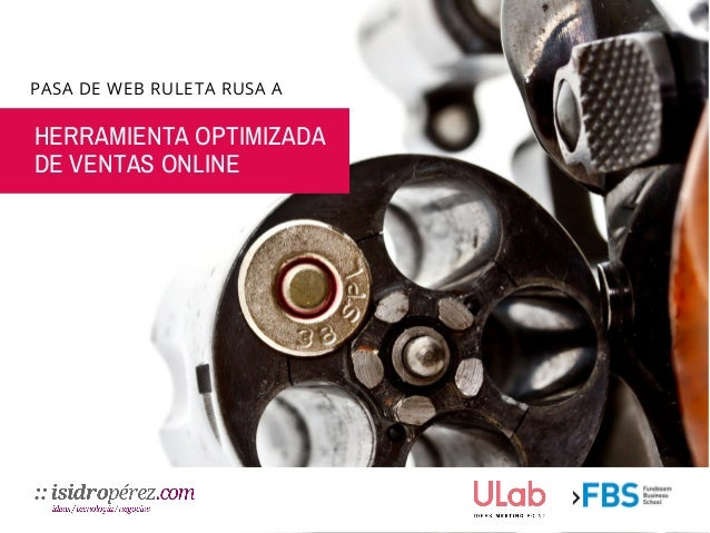 HERRAMIENTA OPTIMIZADA DE VENTAS ONLINE PASA DE WEB RULETA RUSA A