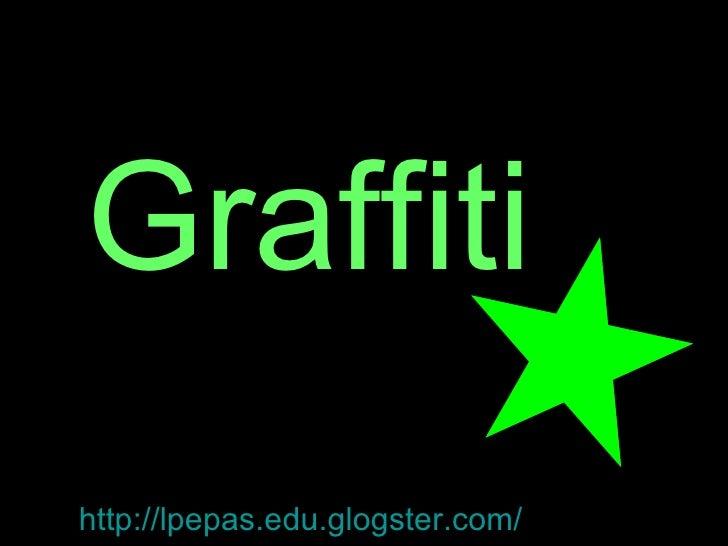 Graffiti http://lpepas.edu.glogster.com/