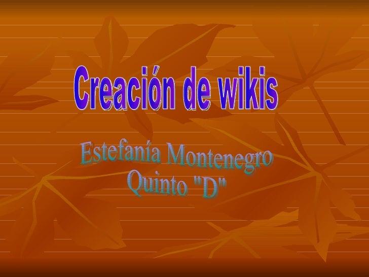 """Creación de wikis Estefanía Montenegro Quinto """"D"""""""