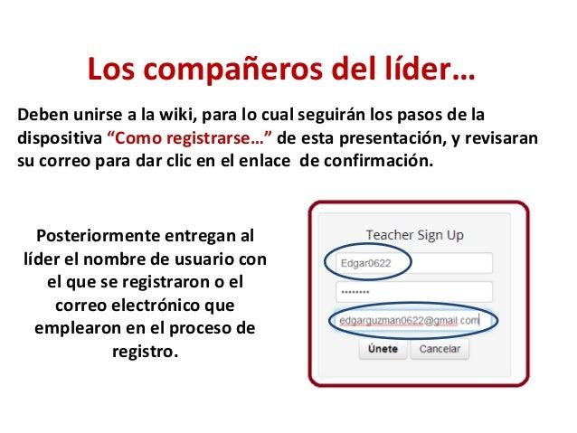 """Los compañeros del líder…Deben unirse a la wiki, para lo cual seguirán los pasos de ladispositiva """"Como registrarse…"""" de e..."""