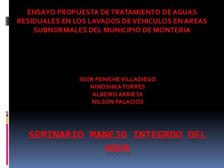ENSAYO PROPUESTA DE TRATAMIENTO DE AGUASRESIDUALES EN LOS LAVADOS DE VEHICULOS EN AREAS    SUBNORMALES DEL MUNICIPIO DE MO...