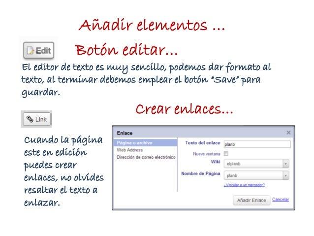 Añadir elementos …Botón editar…El editor de texto es muy sencillo, podemos dar formato altexto, al terminar debemos emplea...