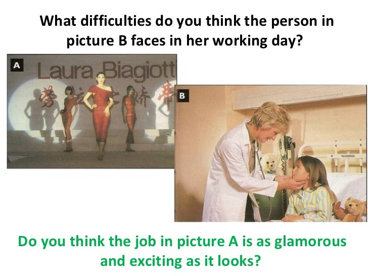 What difficulties do you think the person in     picture B faces in her working day?Do you think the job in picture A is a...