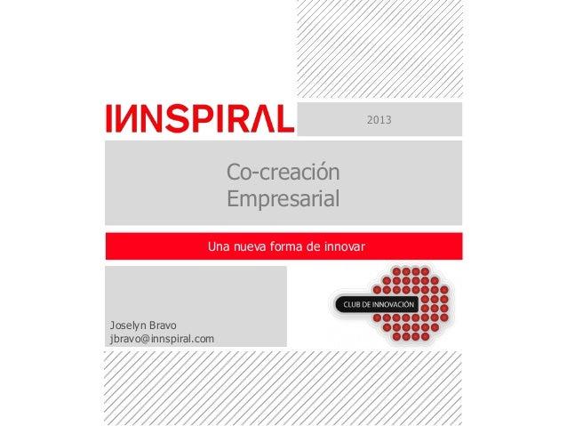 2013  Co-creación Empresarial Una nueva forma de innovar  Joselyn Bravo jbravo@innspiral.com