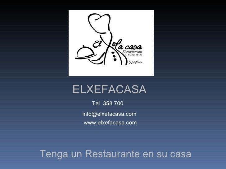 ELXEFACASA Tenga un Restaurante en su casa  Tel  358 700 [email_address] www.elxefacasa.com