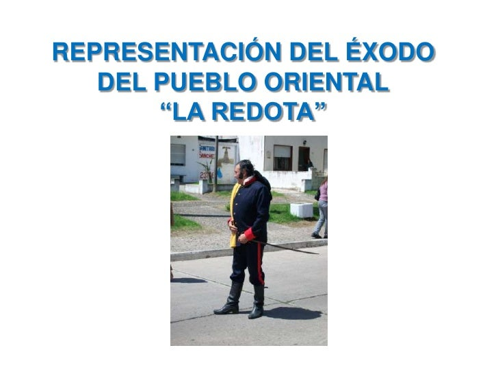 """REPRESENTACIÓN DEL ÉXODO DEL PUEBLO ORIENTAL<br />""""LA REDOTA""""<br />"""