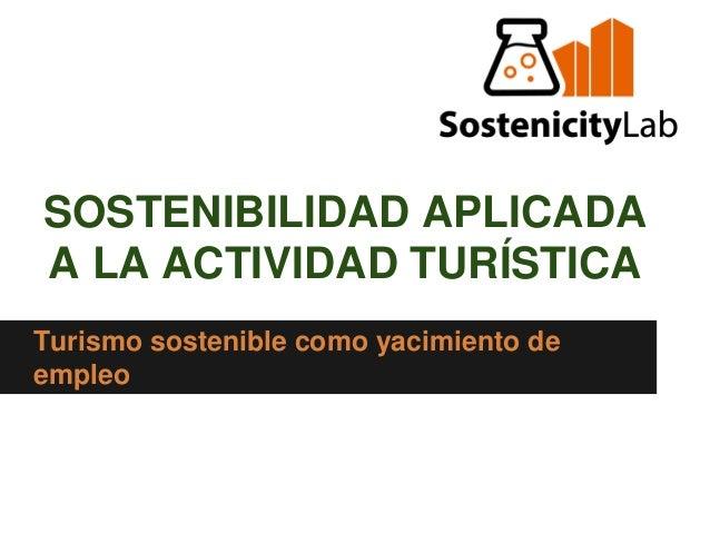 SOSTENIBILIDAD APLICADA A LA ACTIVIDAD TURÍSTICA Turismo sostenible como yacimiento de empleo