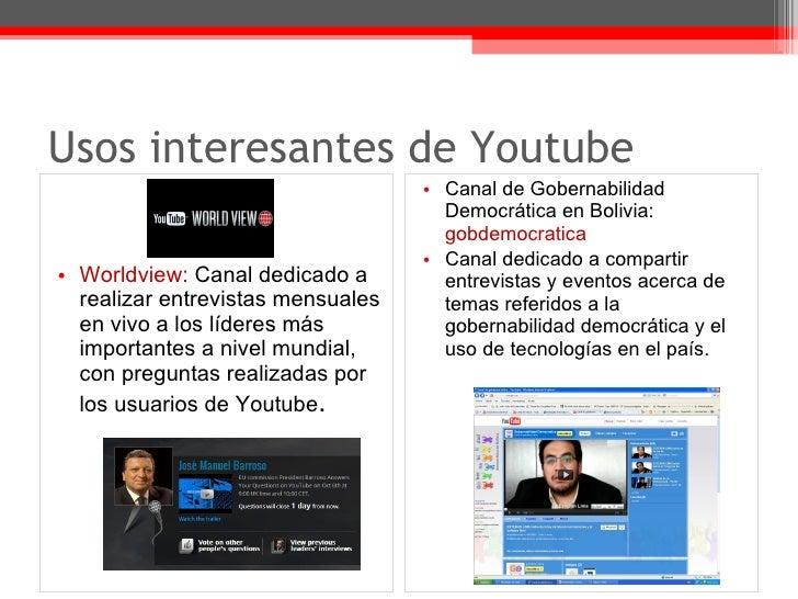 Usos interesantes de Youtube <ul><li>Worldview:  Canal dedicado a realizar entrevistas mensuales en vivo a los líderes más...