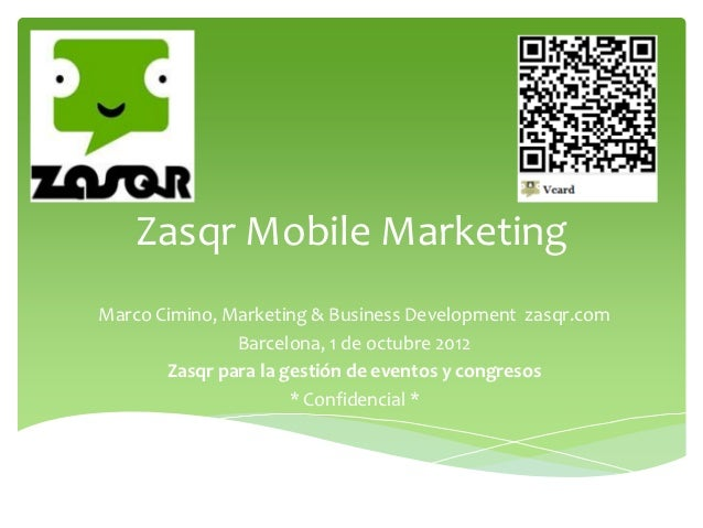 Zasqr Mobile MarketingMarco Cimino, Marketing & Business Development zasqr.com               Barcelona, 1 de octubre 2012 ...