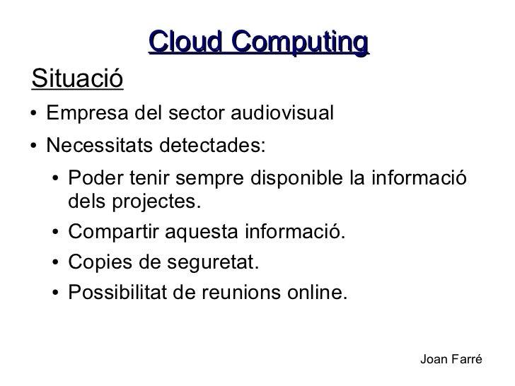 Cloud ComputingSituació●   Empresa del sector audiovisual●   Necessitats detectades:    ●   Poder tenir sempre disponible ...