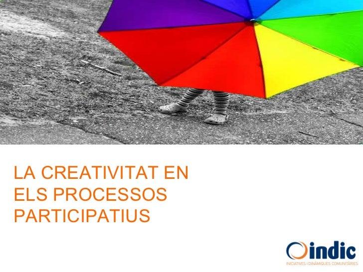 LA CREATIVITAT EN ELS PROCESSOS PARTICIPATIUS