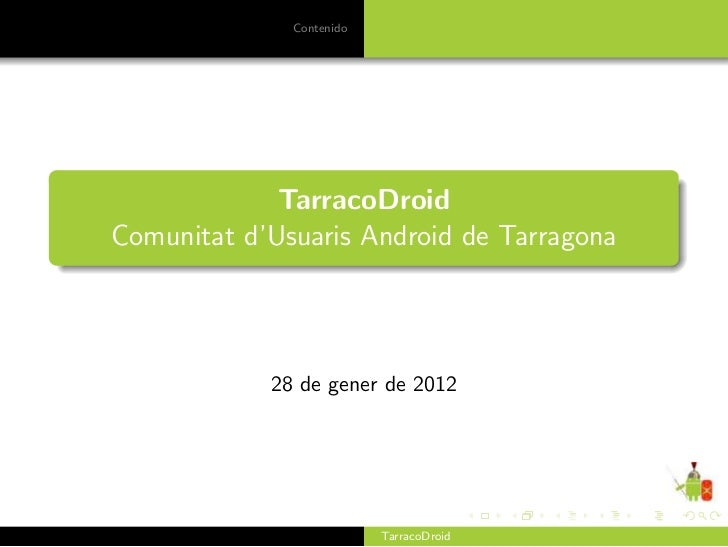 Contenido             TarracoDroidComunitat d'Usuaris Android de Tarragona            28 de gener de 2012                 ...