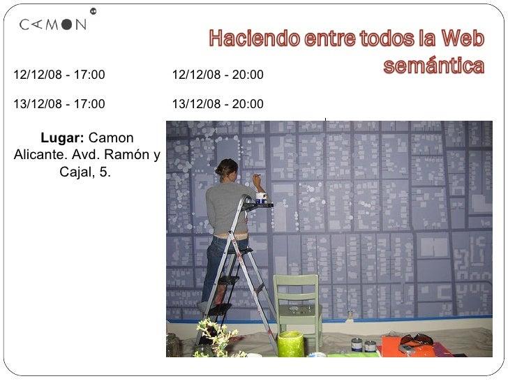12/12/08 - 17:00  12/12/08 - 20:00  13/12/08 - 17:00  13/12/08 - 20:00  Lugar:  Camon Alicante. Avd. Ramón y Cajal, 5.
