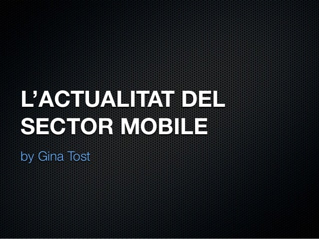 L'ACTUALITAT DEL SECTOR MOBILE by Gina Tost