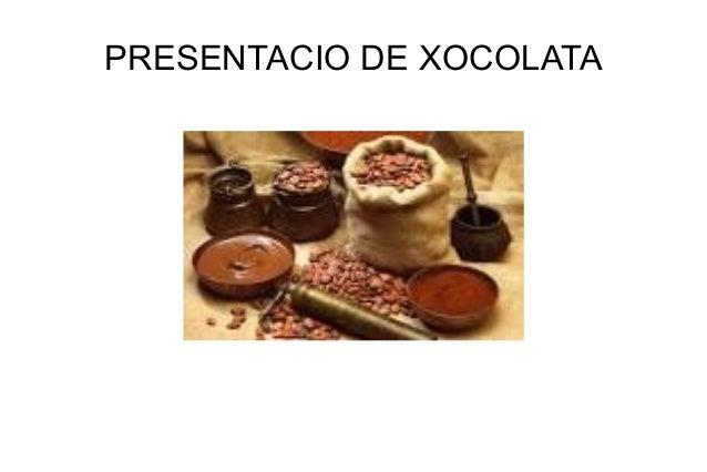PRESENTACIO DE XOCOLATA
