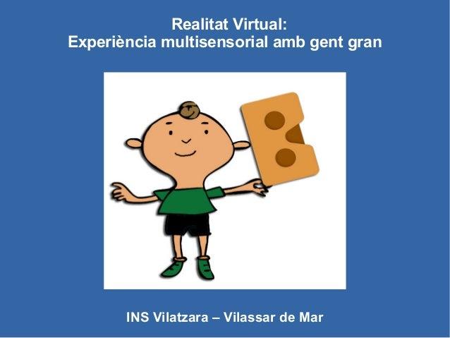 Realitat Virtual: Experiència multisensorial amb gent gran INS Vilatzara – Vilassar de Mar