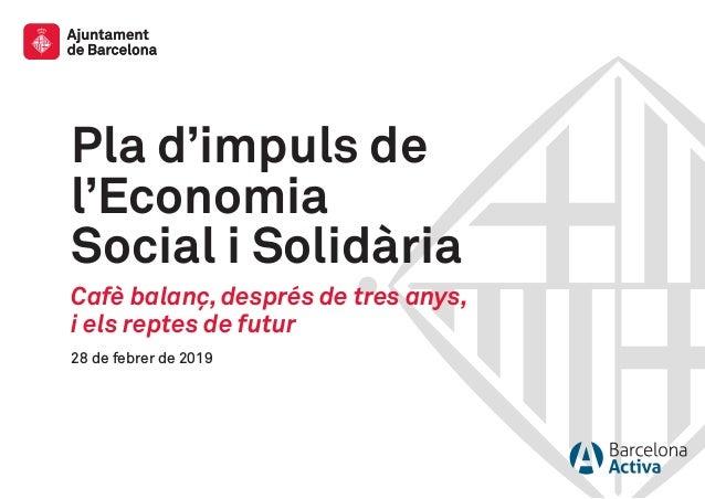 Pla d'impuls de l'Economia Social i Solidària Cafè balanç, després de tres anys, i els reptes de futur 28 de febrer de 2019