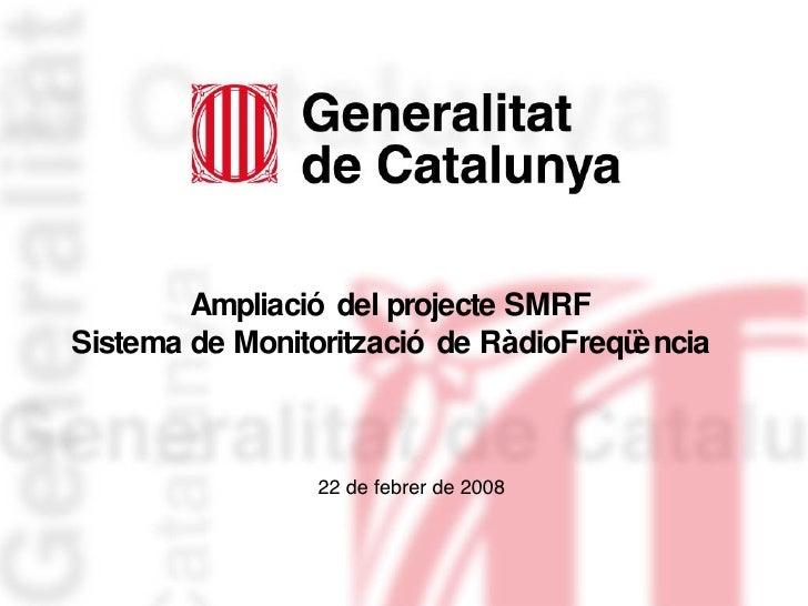 Ampliació del projecte SMRF Sistema de Monitorització de RàdioFreqüència 22 de febrer de 2008
