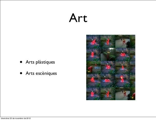 Art                    •     Arts plàstiques                    •     Arts escèniquesdivendres 23 de novembre de 2012