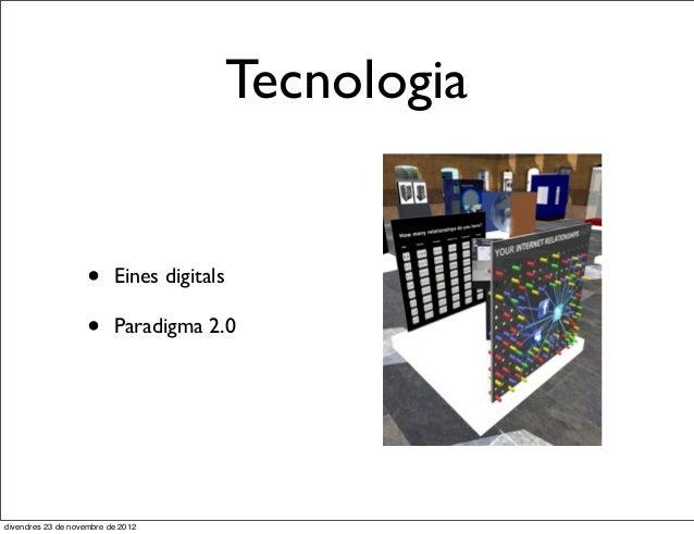 Tecnologia                    •     Eines digitals                    •     Paradigma 2.0divendres 23 de novembre de 2012