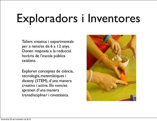 Exploradors i Inventores                      Tallers creatius i experimentals                      per a nens/es de 6 a 1...