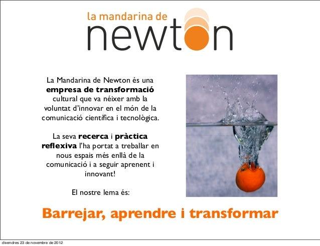 La Mandarina de Newton és una                      empresa de transformació                        cultural que va néixer ...