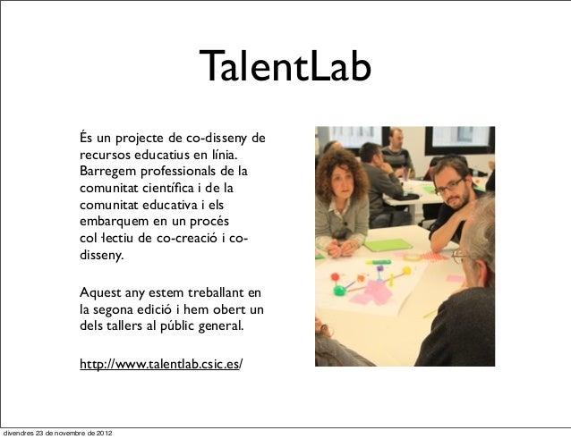 TalentLab                      És un projecte de co-disseny de                      recursos educatius en línia.          ...