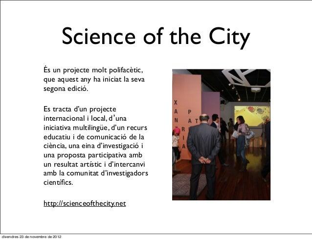 Science of the City                      És un projecte molt polifacètic,                      que aquest any ha iniciat l...