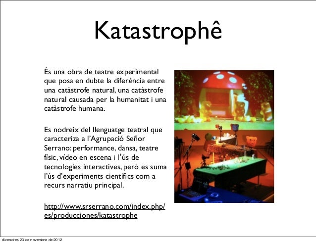 Katastrophê                      És una obra de teatre experimental                      que posa en dubte la diferència e...