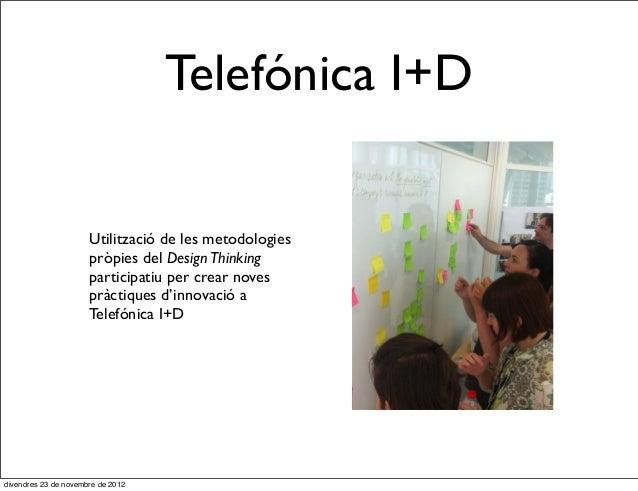 Telefónica I+D                      Utilització de les metodologies                      pròpies del Design Thinking      ...