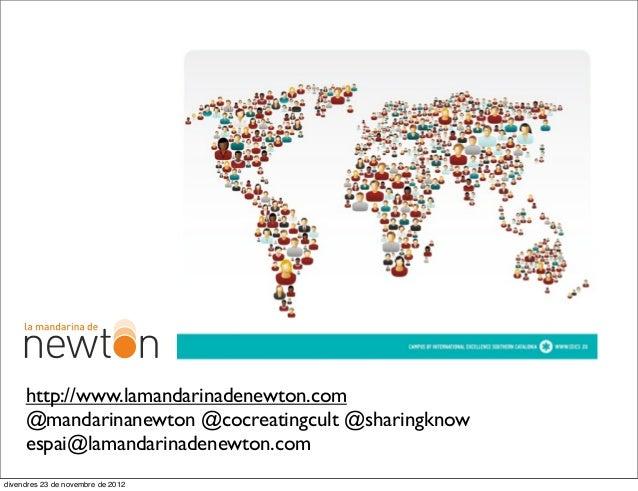 http://www.lamandarinadenewton.com     @mandarinanewton @cocreatingcult @sharingknow     espai@lamandarinadenewton.comdive...