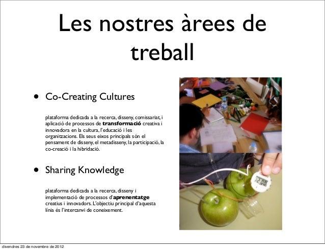 Les nostres àrees de                                    treball                •     Co-Creating Cultures                 ...
