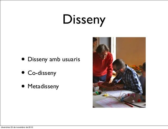 Disseny                    • Disseny amb usuaris                    • Co-disseny                    • Metadissenydivendres...