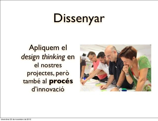 Dissenyar                       Apliquem el                     design thinking en                           el nostres   ...