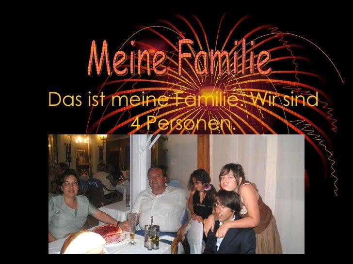 . Das ist meine Familie. Wir sind 4 Personen. Meine Familie