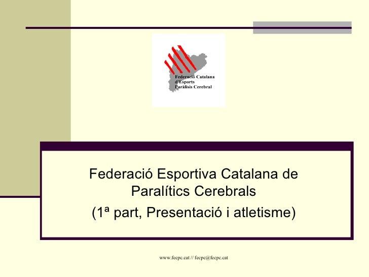 Federació Esportiva Catalana de Paralítics Cerebrals (1ª part, Presentació i atletisme)
