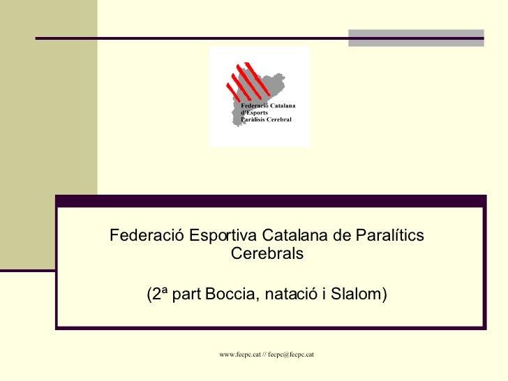 Federació Esportiva Catalana de Paralítics Cerebrals (2ª part Boccia, natació i Slalom)