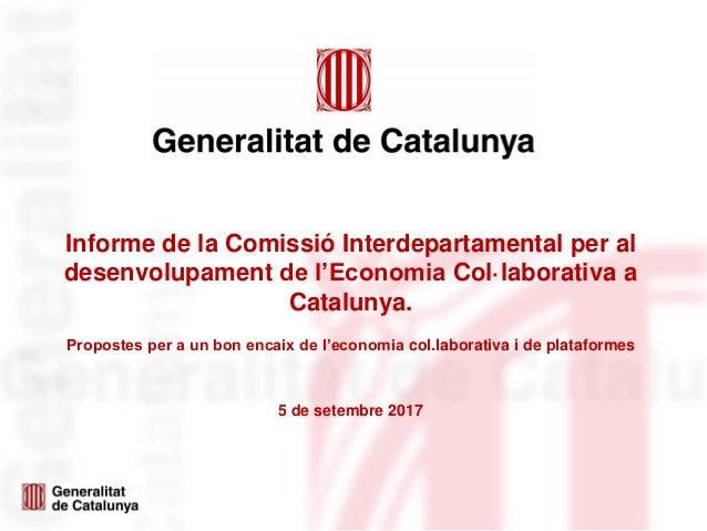 Informe de la Comissió Interdepartamental per al desenvolupament de l'Economia Col·laborativa a Catalunya. Propostes per a...