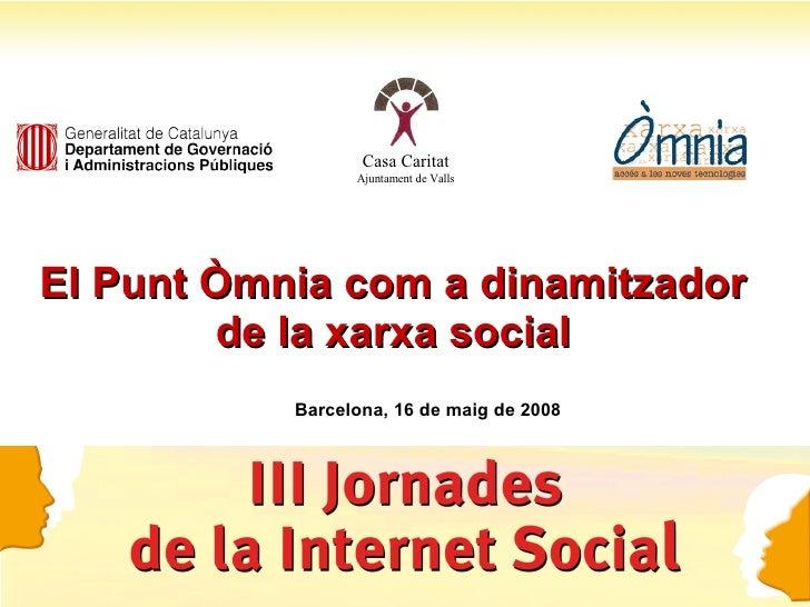 El Punt Òmnia com a dinamitzador de la xarxa social Barcelona, 16 de maig de 2008